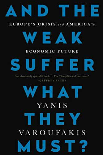 Yanis Varoufakis – And the Weak Suffer What They Must?