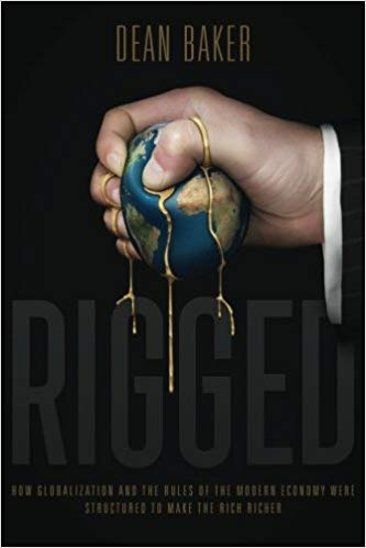 Rigged: How Globalization and the Rules of the Modern Economy Were Structured to Make the Rich Richer