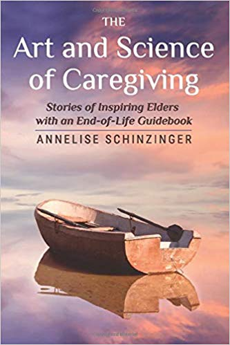 The Art and Science of Caregiving: Stories of Inspiring Elders with an End-of-Life Guidebook