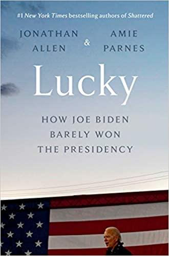 Lucky: How Joe Biden Barely Won the Presidency